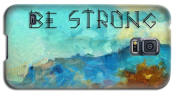 Be Strong Galaxy S5 Case