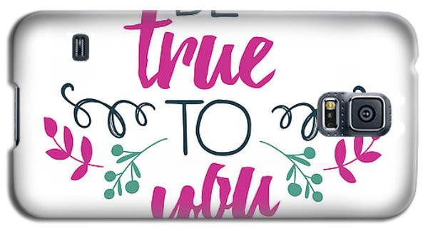 Be True To You Galaxy S5 Case