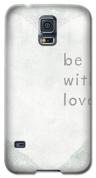 Galaxy S5 Case featuring the mixed media Be With Love - Art By Linda Woods by Linda Woods
