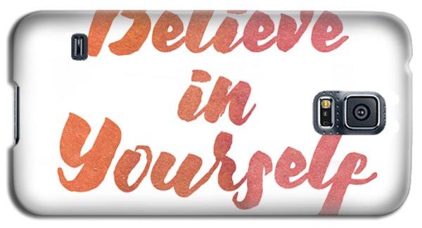Believe In Yourself Galaxy S5 Case