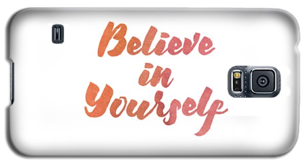 Believe In Yourself Galaxy S5 Case