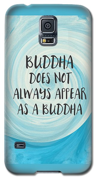 Inspirational Galaxy S5 Case - Buddha Does Not Always Appear As A Buddha-zen Art By Linda Woods by Linda Woods