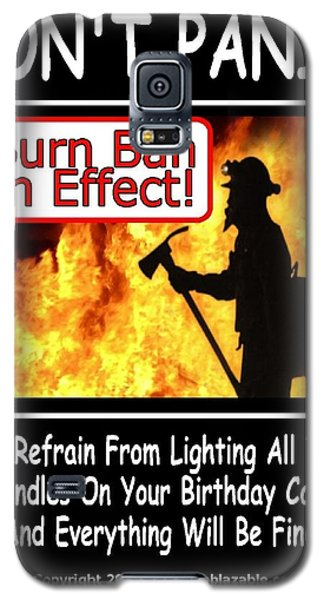 Burn Ban In Effect Galaxy S5 Case by The GYPSY And DEBBIE