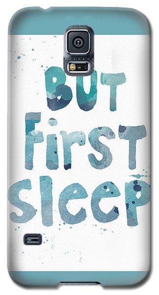 But First Sleep Galaxy S5 Case