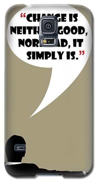 Change Is Not Bad - Mad Men Poster Don Draper Quote Galaxy S5 Case