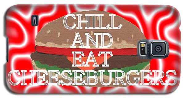Chill And Eat Cheeseburgers Galaxy S5 Case by Kathleen Sartoris