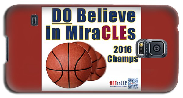 Cleveland Basketball 2016 Champs Believe In Miracles Galaxy S5 Case