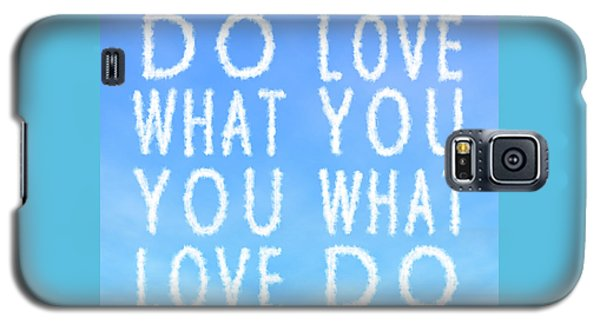 Galaxy S5 Case featuring the painting Cloud Skywriting Do What You Love Love What You Do  by Georgeta Blanaru