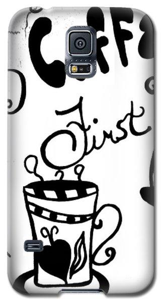 Coffee First Galaxy S5 Case