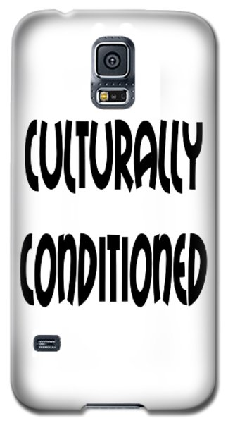 Cultural Conditioning Quotes Art Prints Galaxy S5 Case
