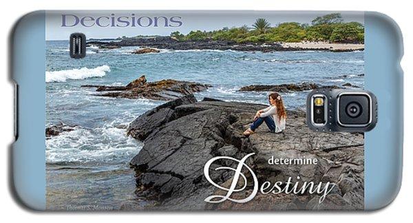Decisions Determine Destiny Galaxy S5 Case