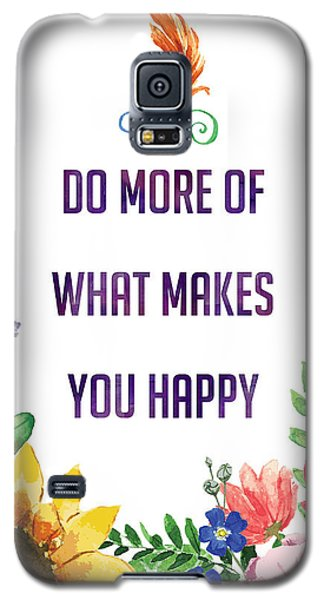 Do More Of What Makes You Happy Galaxy S5 Case