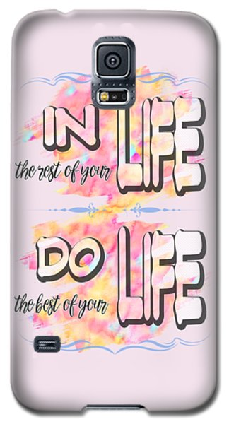 Galaxy S5 Case featuring the painting Do The Best Of Your Life Inspiring Typography by Georgeta Blanaru