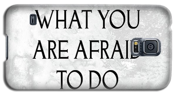Do What You Are Afraid To Do Quote Galaxy S5 Case