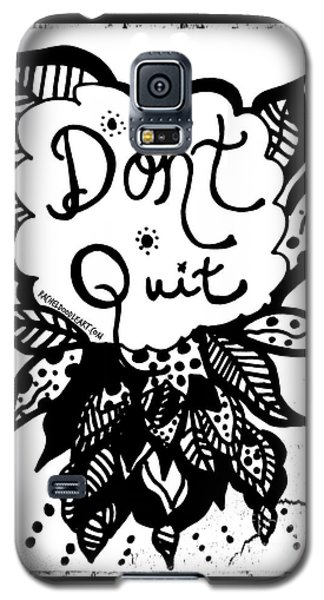 Don't Quit Galaxy S5 Case