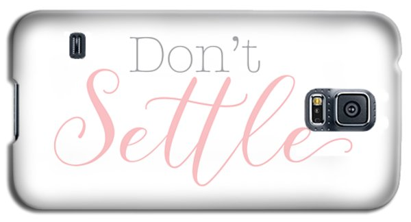 Don't Settle Galaxy S5 Case