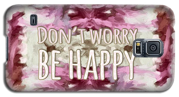 Galaxy S5 Case featuring the  Don't Worry Be Happy by Bonnie Bruno