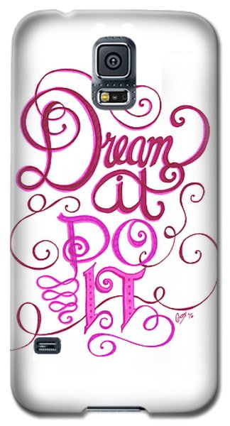 Galaxy S5 Case featuring the drawing Dream It Do It by Cindy Garber Iverson