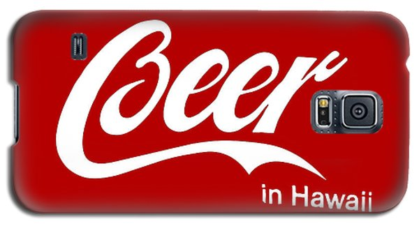 Galaxy S5 Case featuring the digital art Drink Beer In Hawaii by Gina Dsgn