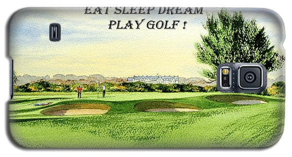 Galaxy S5 Case featuring the painting Eat Sleep Dream Play Golf - Carnoustie Golf Course by Bill Holkham