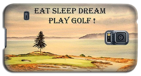 Galaxy S5 Case featuring the painting Eat Sleep Dream Play Golf - Chambers Bay by Bill Holkham