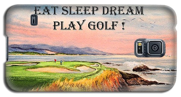 Galaxy S5 Case featuring the painting Eat Sleep Dream Play Golf - Pebble Beach 7th Hole by Bill Holkham