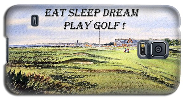Galaxy S5 Case featuring the painting Eat Sleep Dream Play Golf - Royal Troon Golf Course by Bill Holkham