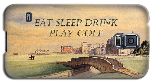 Galaxy S5 Case featuring the painting Eat Sleep Drink Play Golf - St Andrews Scotland by Bill Holkham