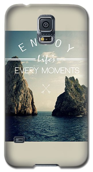 Enjoy Life Every Momens Galaxy S5 Case