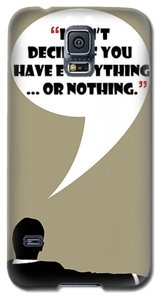 Everything Or Nothing - Mad Men Poster Don Draper Quote Galaxy S5 Case