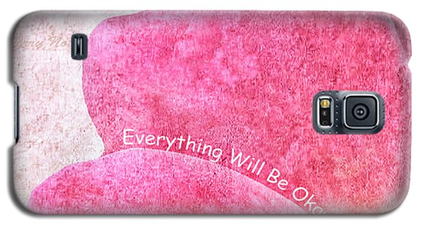 Everything Will Be Okay Galaxy S5 Case
