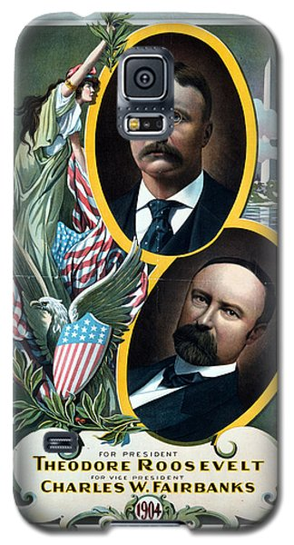 For President - Theodore Roosevelt And For Vice President - Charles W Fairbanks Galaxy S5 Case