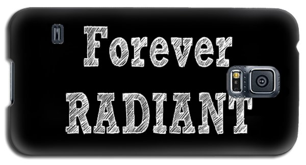 Forever Radiant - Positive Quote Prints Galaxy S5 Case