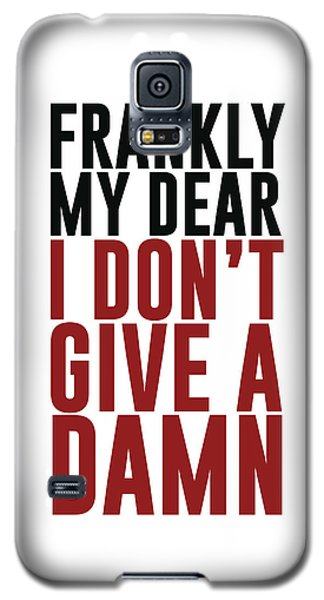Frankly My Dear, I Don't Give A Damn Galaxy S5 Case