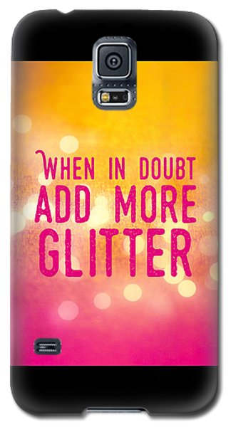 Funny Galaxy S5 Case - Fun Quote When In Doubt Add More Glitter by Matthias Hauser