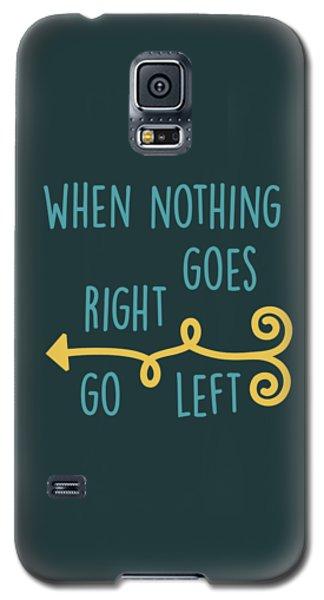 Go Left Galaxy S5 Case