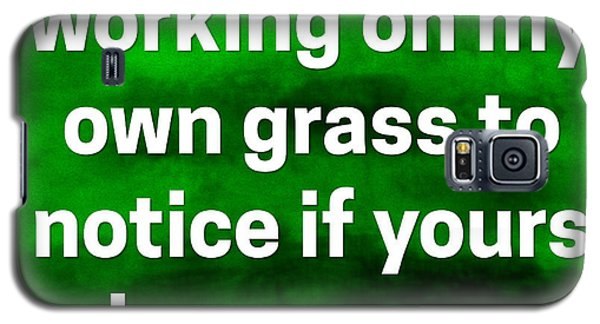 Grass Is Greener Quote Art Galaxy S5 Case