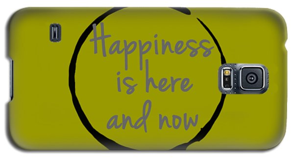 Happiness Is Here And Now Galaxy S5 Case by Julie Niemela