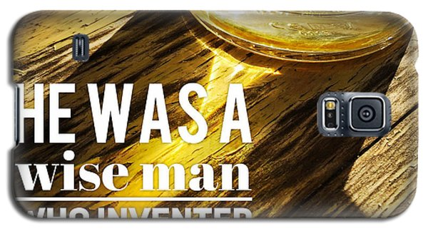 Funny Galaxy S5 Case - He Was A Wise Man Who Invented Beer by Matthias Hauser