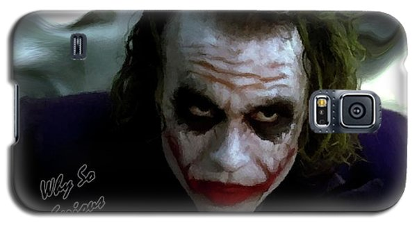Heath Ledger Joker Why So Serious Galaxy S5 Case by David Dehner