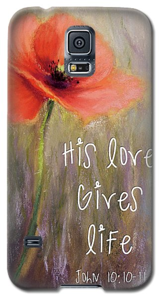 His Love Gives Life Galaxy S5 Case