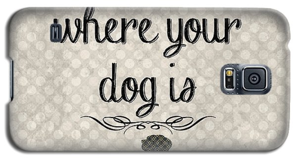 Home Is Where Your Dog Is-jp3039 Galaxy S5 Case by Jean Plout