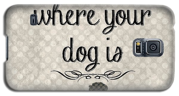 Dog Galaxy S5 Case - Home Is Where Your Dog Is-jp3039 by Jean Plout