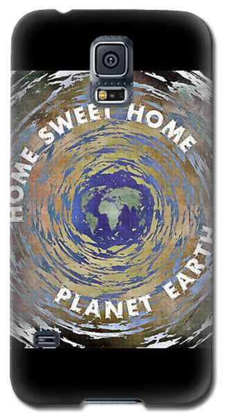 Galaxy S5 Case featuring the digital art Home Sweet Home Planet Earth by Phil Perkins