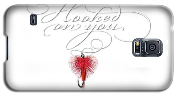 Hooked On You Galaxy S5 Case
