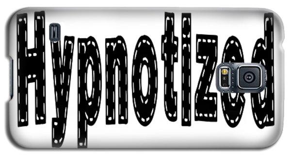 Hypnotized - Love Quote Print Galaxy S5 Case