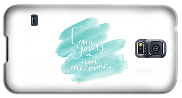 I Am Yours Galaxy S5 Case