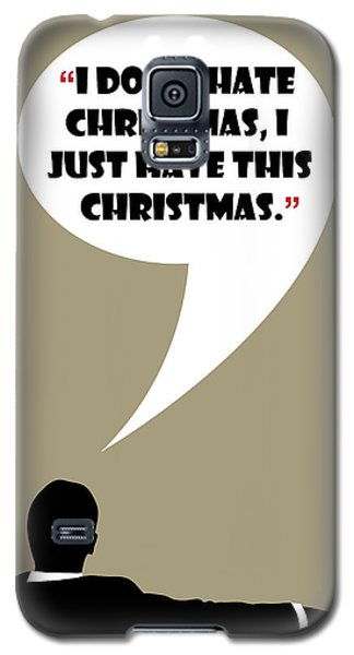 I Don't Hate Christmas - Mad Men Poster Don Draper Quote Galaxy S5 Case