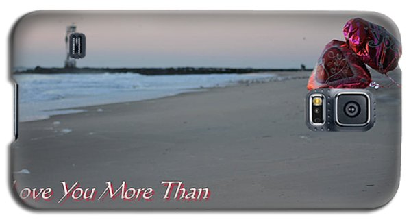 I Love You More Than... Galaxy S5 Case by Robert Banach