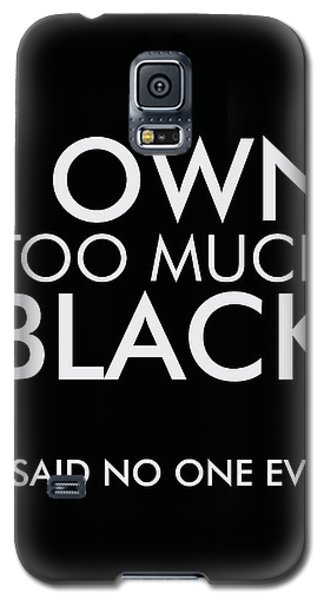 I Own Too Much Black - Minimalist Print - Typography - Quote Poster Galaxy S5 Case